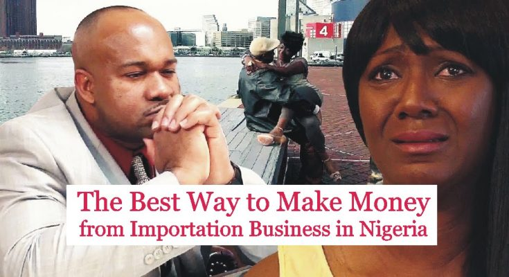 make money from importation business in nigeria