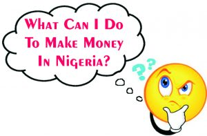 what can i do to make money in nigeria